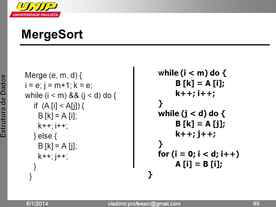 MergeSort while (i < m) do { Merge (e, m, d) { B [k] = A [i];